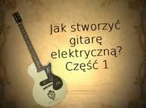 Jak stworzyć gitarę elektryczną #1