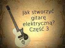 Jak stworzyć gitarę elektryczną #3