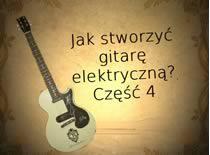 Jak stworzyć gitarę elektryczną #4