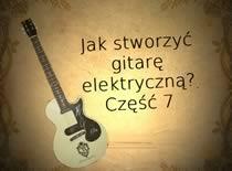 Jak stworzyć gitarę elektryczną #7