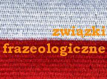 Egzamin gimnazjalny - język polski - związki frazeologiczne