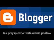 Jak przyspieszyć wstawianie postów na blogerze