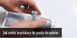Jak zrobić wyciskacz do pasty do zębów