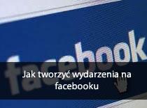 Jak tworzyć wydarzenia na Facebooku