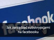 Jak zarządzać subskrypcjami na Facebooku