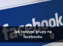 Jak tworzyć grupy na Facebooku