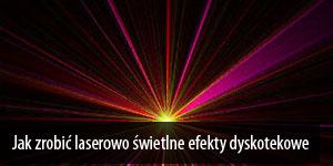 Jak zrobić laserowo świetlne efekty dyskotekowe