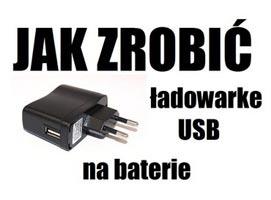 Jak zrobić ładowarkę USB zasilaną bateriami