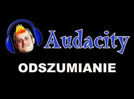 Jak korzystać z Audacity - odszumianie