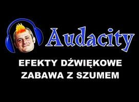 Jak korzystać z Audacity - zabawa z szumem