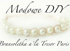 Jak zrobić perłową bransoletkę a'la Tresor Paris