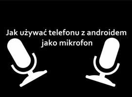 Jak używać telefonu z Androidem jako mikrofonu