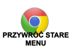 Jak przywrócić stare menu w Google Chrome