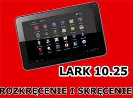 Jak rozkręcić i skręcić tablet LARK 10.25