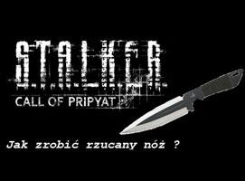 Jak w grze STALKER: Zew Prypeci zrobić rzucany nóż