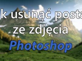 Jak usunąć postać ze zdjęcia w Photoshop