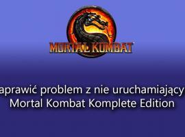 Jak naprawić problem uruchamiania Mortal Kombat Komplete Edition