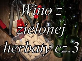 Jak zrobić wino z Zielonej Herbaty cz. 3