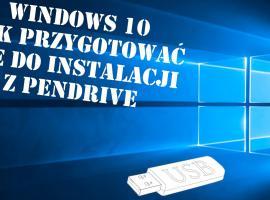 Jak instalować system Windows 10 z pendrive