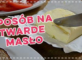 Jak poradzić sobie z twardym masłem