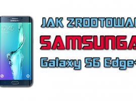 Jak zrootować Samsung Galaxy S6 Edge Plus