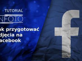 Jak zrobić zdjęcie na Facebooka - uzyskanie najlepszej jakości