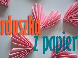 Jak zrobić serduszka z papieru - nie tylko na Walentynki