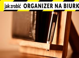 Jak zrobić porządek na biurku - organizer na pióro, portfel, telefon i klucze