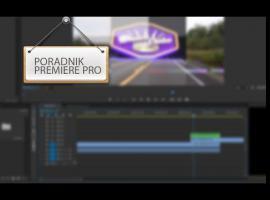 Jak tworzyć własne przejścia w programie Adobe Premiere PRO