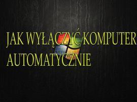 Jak wyłączyć komputer automatycznie (Windows 7)