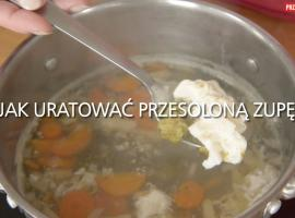 Jak radzić sobie w kuchni - ratunek dla przesolonej zupy