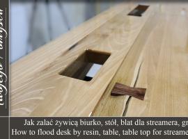 Jak zalać żywicą biurko, stół, blat dla streamera, gracza