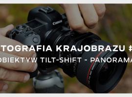 Jak zrobić panoramę krajobrazu obiektywem tilt-shift